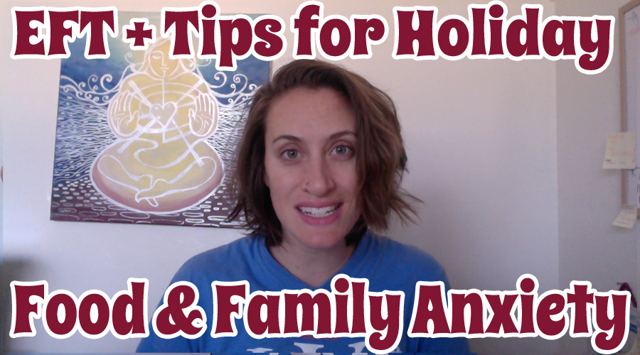 EFT for Holiday Food & Family Anxiety [VIDEO]