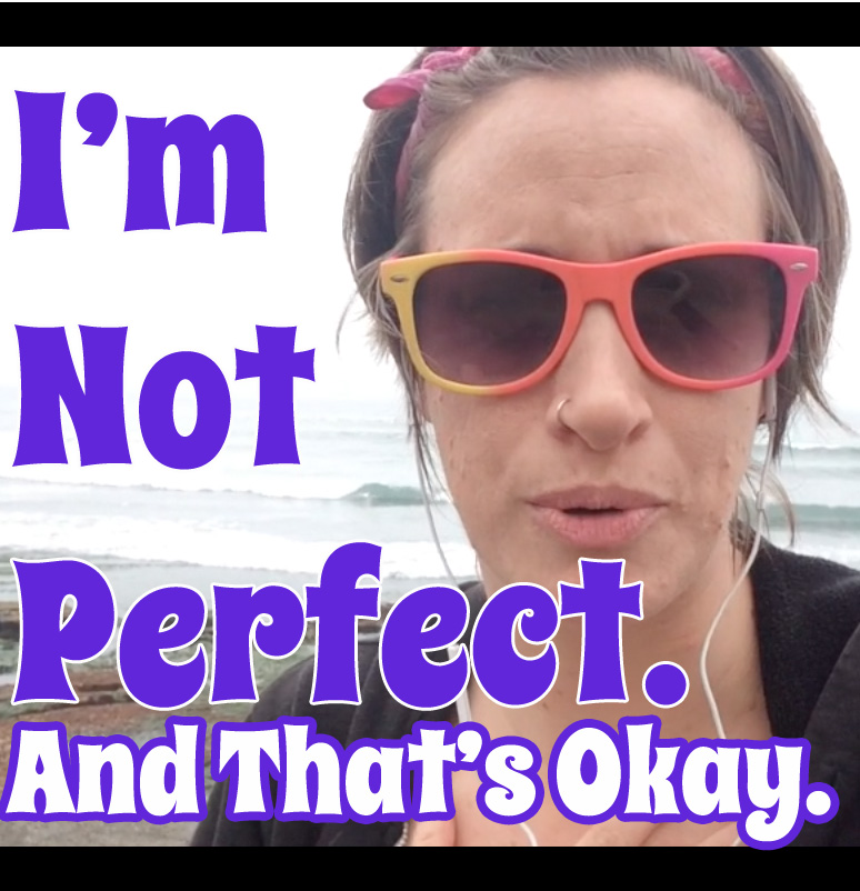 I'm Not Perfect. And That's Okay.