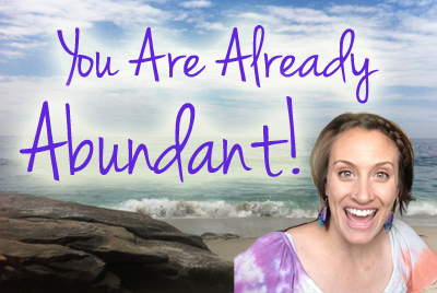 You Are Already Abundant! [VIDEO]